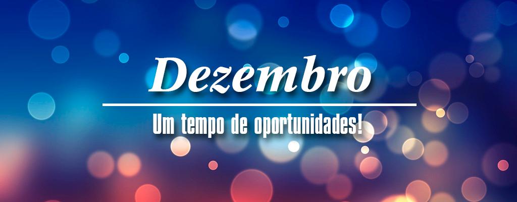 Dezembro, um tempo de oportunidades!